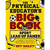 The Physical Educator's Big Book of Sport Lead-Up Games: A complete K-8 sourcebook of team and lifetime sport activities for