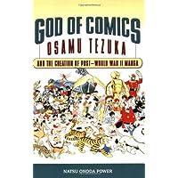 God of Comics: Osamu Tezuka and the Creation of Post-World War II Manga