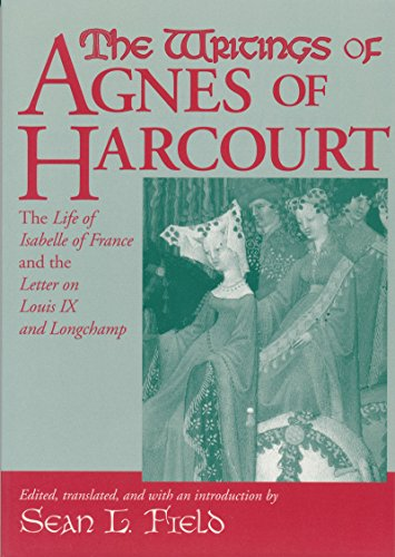 Writings Of Agnes Of Harcourt: The Life of Isabelle of France and the Letter on Louis IX and Longchamp (Notre Dame Texts