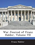 War Journal of Franz Halder, Volume Vii, Franz Halder, 1288609256