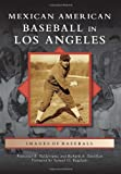 Mexican American Baseball in Los Angeles (Images of Baseball)