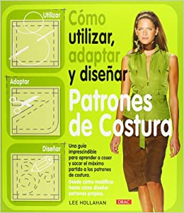 Como utilizar, adaptar y disenar patrones de costura / How to Use, Adapt and Designing Sewing Patterns (Spanish Edition): Lee Hollahan, Ana Maria Aznar: ...