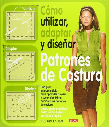 Como utilizar, adaptar y disenar patrones de costura / How to Use, Adapt and Designing Sewing Patterns (Spanish Edition)]()