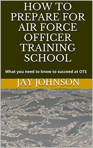 How to Prepare for Air Force Officer Training School: What you need to know to succeed at OTS (Air Force Ots compare prices)