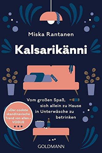 Kalsarikänni: Vom großen Spaß, sich allein zu Hause in Unterwäsche zu betrinken Taschenbuch – 17. Dezember 2018 Miska Rantanen Mari Huhtanen Tanja Küddelsmann Goldmann Verlag