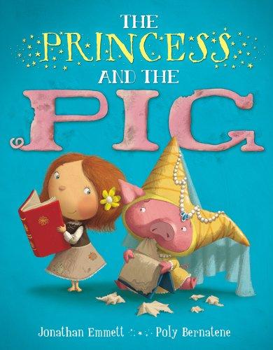 Jonathan Emmett, Poly Bernatene'sThe Princess and the Pig [Hardcover]2011 (The Princess And The Pig By Jonathan Emmett)