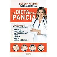 La dieta della pancia. Sgonfiare la pancia, dimagrire, ridurre peso, gestire lo Stress e ritornare in salute con il metodo Missori-Gelli®