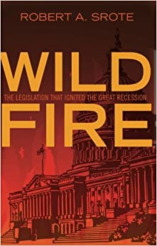 Wildfire: The Legislation That Ignited the Great Recession