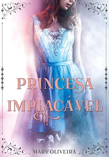 Princesa Implacável (LIVRO ÚNICO) por [Oliveira, Mary]