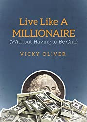 Live Like a Millionaire (Without Having to Be One) by Vicky Oliver (2015-01-13)