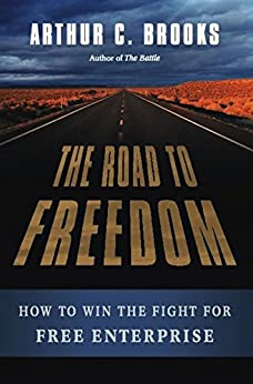 The Road to Freedom: How to Win the Fight for Free Enterprise by [Brooks, Arthur C.]