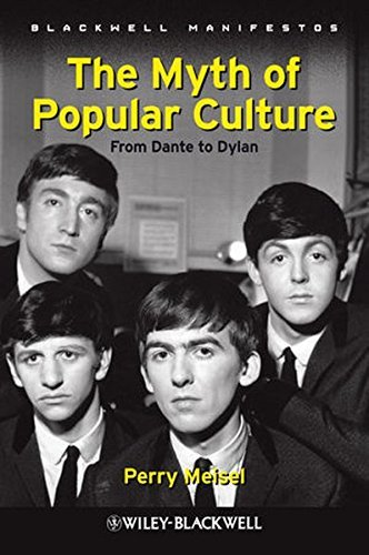 The Myth of Popular Culture: From Dante to Dylan by Perry Meisel (2009-12-30)