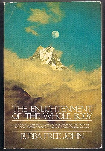 Enlightenment of the Whole Body: A Rational and New Prophetic Revelation of the Truth of Religion, Esoteric Spirituality, and the Divine Destiny of Man