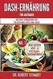 DASH-Ernährung für Anfänger: Die DASH-Ernährung für ein gesundes Herz und Leben - Die Nr.1 Diät gegen Herz- & Kreislauferkrankungen