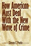 How American Must Deal with the New Wave of Crime, Steven C Peete, 1438929617
