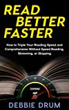 Read Better Faster: How to Triple Your Reading Speed and Comprehension Without Speed Reading, Skimming, or Skipping
