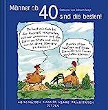 Männer ab 40 sind die besten!: Cartoon-Geschenkbuch zum runden Geburtstag. Mit Silberfolienprägung