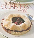Celebrating Cobblers and Pies (Celebrating Cookbooks)