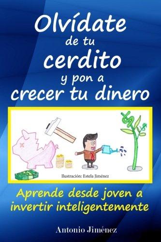 Olvdate-de-tu-cerdito-y-pon-a-crecer-tu-dinero-Aprende-desde-joven-a-invertir-inteligentemente-Spanish-Edition