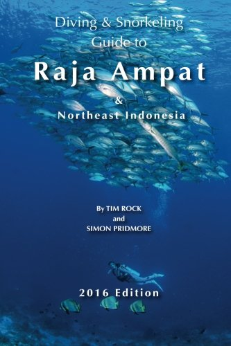 Diving & Snorkeling Guide to Raja Ampat & Northeast Indonesia 2016 (Diving & Snorkeling Guides) (Volume 5)