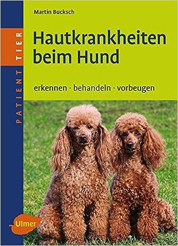 Hautkrankheiten Beim Hund Erkennen Behandeln Vorbeugen Patient Tier Amazon De Bucksch Martin Bucher