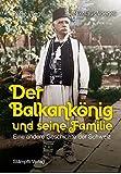 Der Balkankönig und seine Familie: Eine andere Geschichte der Schweiz