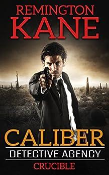 Caliber Detective Agency - Crucible by [Kane, Remington]