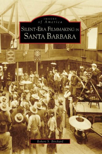 Download Silent-Era Filmmaking in Santa Barbara (CA) (Images of America) PDF