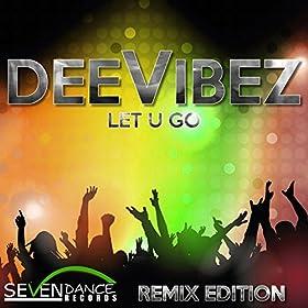 DeeVibez - Let U Go (Remix Edition)