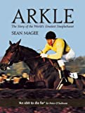 img - for Arkle: The Story of the World's Greatest Steeplechaser book / textbook / text book