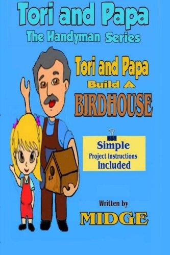 Tori and Papa Build A Birdhouse: Tori And Papa The Handyman Series Vol 1 (Volume 1) ebook