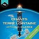 Les Chants de la Terre lointaine | Livre audio Auteur(s) : Arthur C. Clarke Narrateur(s) : Slimane-Baptiste Berhoun