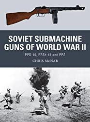 Soviet Submachine Guns of World War II: PPD-40, PPSh-41 and PPS (Weapon, Band 33)