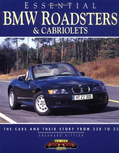 Essential Bmw Roadsters & Cabriolets: The Cars and Their Story from 328 to Z3 (Essential Series)