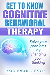 Get to Know Cognitive Behavioral Therapy: Solve Your Problems by Changing Your Thinking (Get to Know Psychology Book 2)