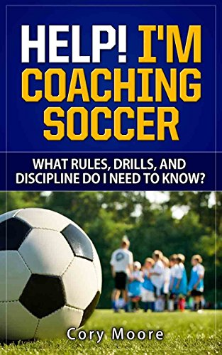Help! I'm Coaching Soccer - What rules, drills, and discipline do I need to know?