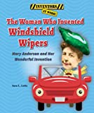 img - for The Woman Who Invented Windshield Wipers: Mary Anderson and Her Wonderful Invention (Inventors at Work!) book / textbook / text book