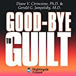 Goodbye to Guilt: Releasing Fear Through Forgiveness | Gerald G. Jampolsky M.D.,Diane V. Cirincione Ph.D.