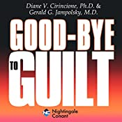 Goodbye to Guilt: Releasing Fear Through Forgiveness | Gerald G. Jampolsky, M.D., Diane V. Cirincione, Ph.D.