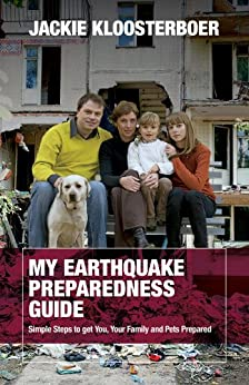 My Earthquake Preparedness Guide:  Simple Steps to get You, Your Family and Your Pets Prepared by [Kloosterboer, Jackie]