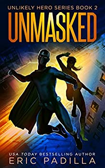 Unmasked (Unlikely Hero Series Book 2) by [Padilla, Eric]