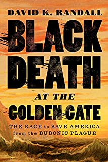Book Cover: Black Death at the Golden Gate: The Race to Save America from the Bubonic Plague