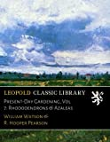 Present-Day Gardening, Vol. 7: Rhododendrons & Azaleas
