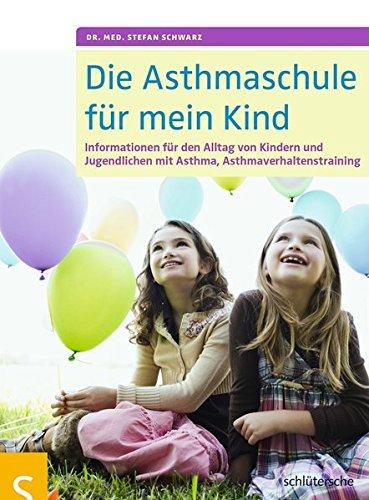 Die Asthmaschule Für Mein Kind  Informationen Für Den Alltag Von Kindern Und Jugendlichen Mit Asthma Asthmaverhaltenstraining