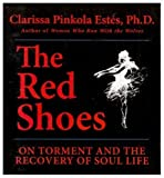 The Red Shoes: On Torment and the Recovery of Soul Life by Estes, Clarissa Pinkola (2006) Audio CD