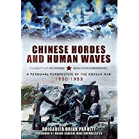 Chinese Hordes and Human Waves: A Personal Perspective of the Korean War, 1950–1953
