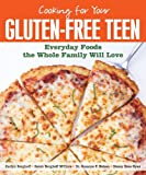 Cooking for Your Gluten-Free Teen: Everyday Foods the Whole Family Will Love