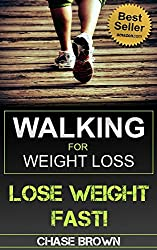 Walking: Walking for Weight Loss - A Comprehensive Guide to Losing Weight and Staying Healthy by Walking! (Walking, Walking to Lose Weight, How To Lose Weight by Walking Book 1) (English Edition)