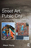 Street Art, Public City: Law, Crime and the Urban Imagination