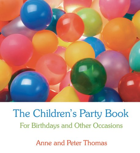 The Children's Party Book: For Birthdays and Other Occasions by Anne and Peter Thomas